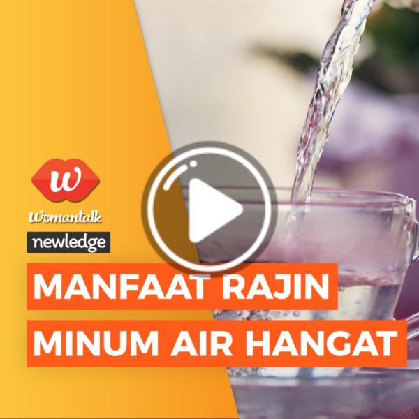 Video Newledge Manfaat Rajin Minum Air Hangat Womantalk